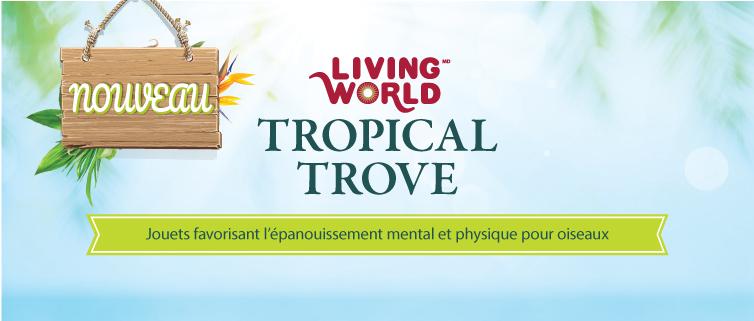 Tropical Trove Living World pour oiseaux