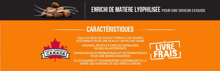 CROQUETTES ENRICHIES DE FOIE DE POULET  LYOPHILISÉ POUR UNE SAVEUR RICHE DONT  LES CHIENS ET LES CHATS RAFFOLERONT.